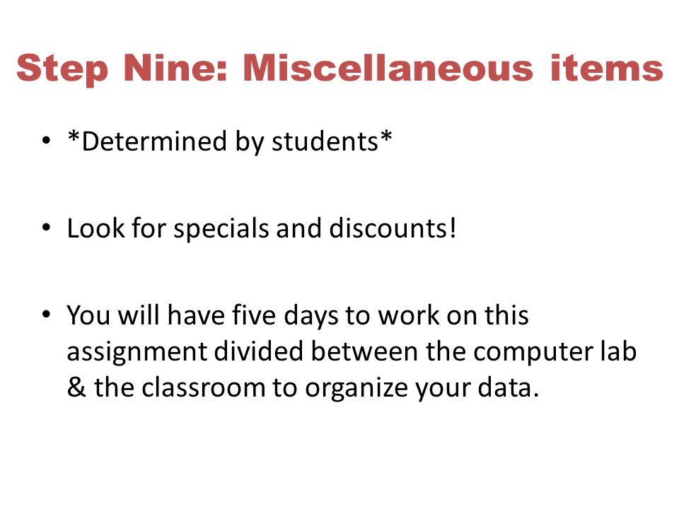 Step Nine: Miscellaneous items *Determined by students* Look for specials and discounts.