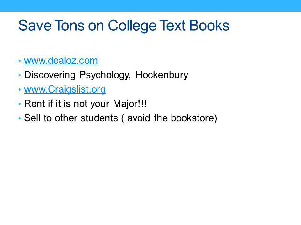 Save Tons on College Text Books www.dealoz.com Discovering Psychology, Hockenbury www.Craigslist.org Rent if it is not your Major!!.