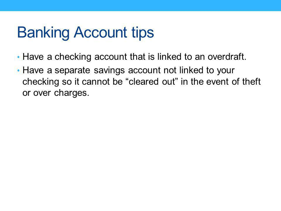 Banking Account tips Have a checking account that is linked to an overdraft.