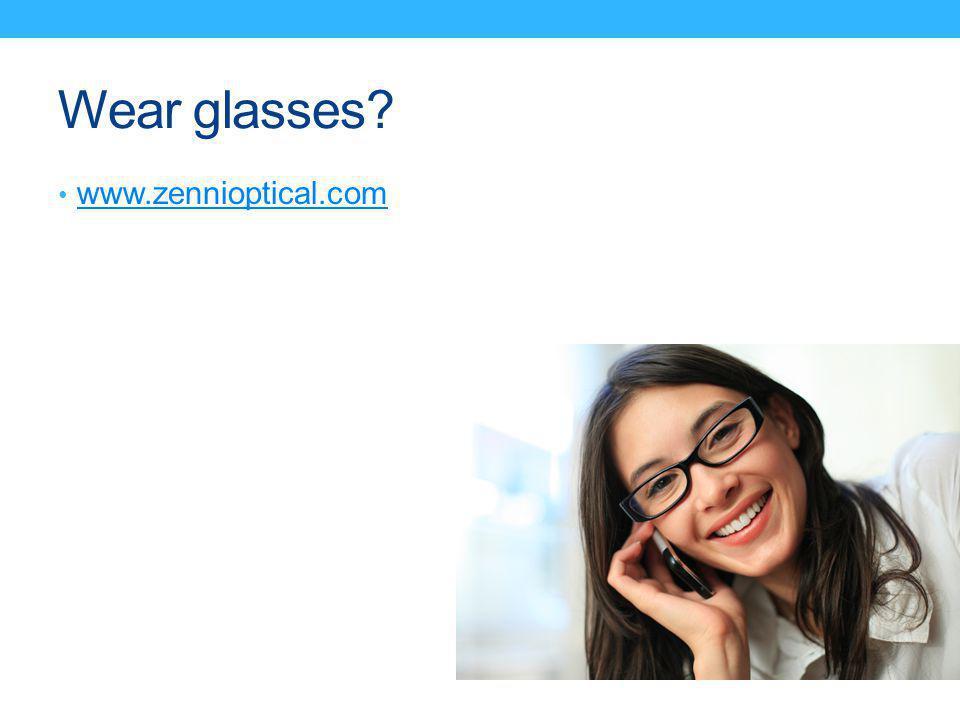 Wear glasses? www.zennioptical.com
