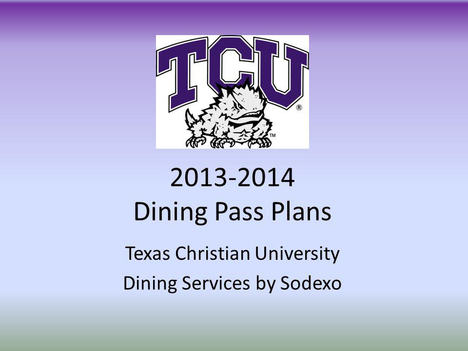 2013-2014 Dining Pass Plans Texas Christian University Dining Services by Sodexo