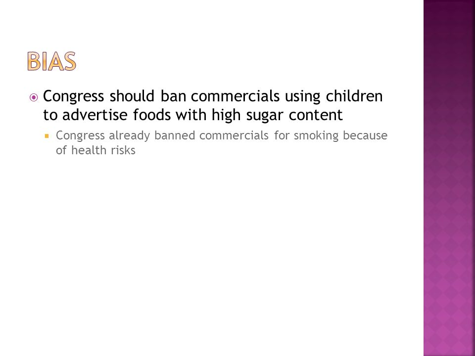 Congress should ban commercials using children to advertise foods with high sugar content Congress already banned commercials for smoking because of health risks