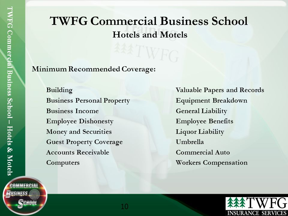 TWFG Commercial Business School – Hotels & Motels 10 TWFG Commercial Business School Hotels and Motels Minimum Recommended Coverage: BuildingValuable