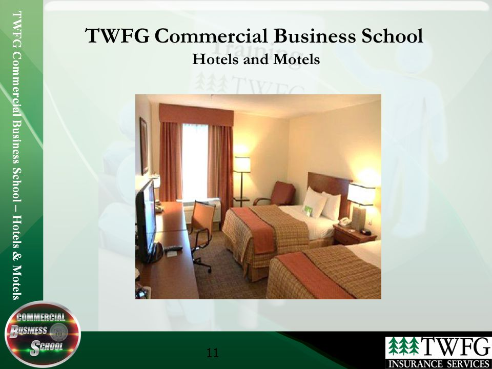 TWFG Commercial Business School – Hotels & Motels 11 TWFG Commercial Business School Hotels and Motels