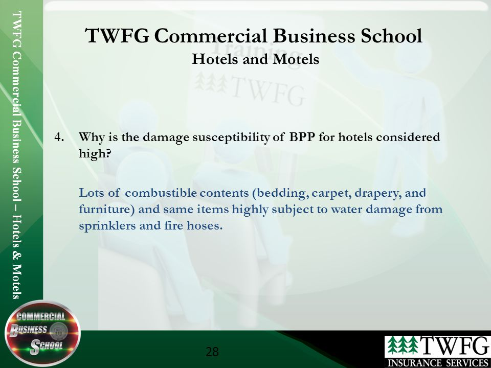 TWFG Commercial Business School – Hotels & Motels 28 TWFG Commercial Business School Hotels and Motels 4.Why is the damage susceptibility of BPP for h