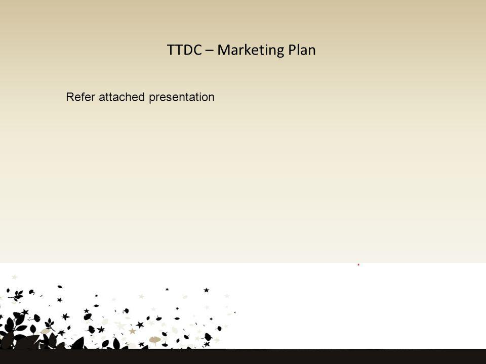 TTDC – Marketing Plan Refer attached presentation