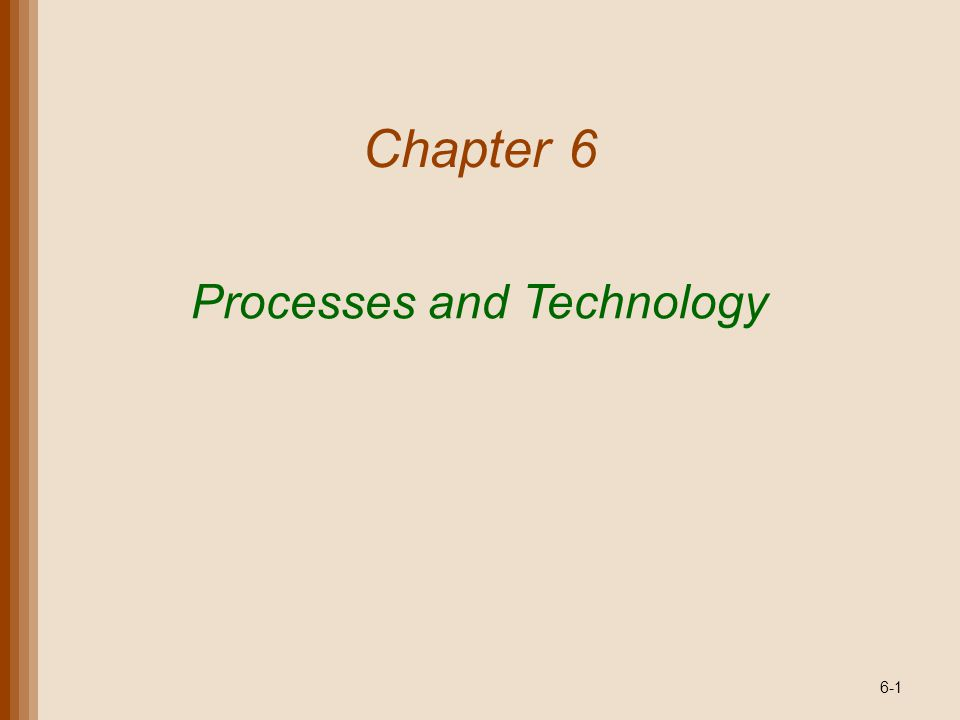 Lecture Outline Process Planning Process Analysis Process Innovation Technology Decisions Copyright 2011 John Wiley & Sons, Inc.6-2