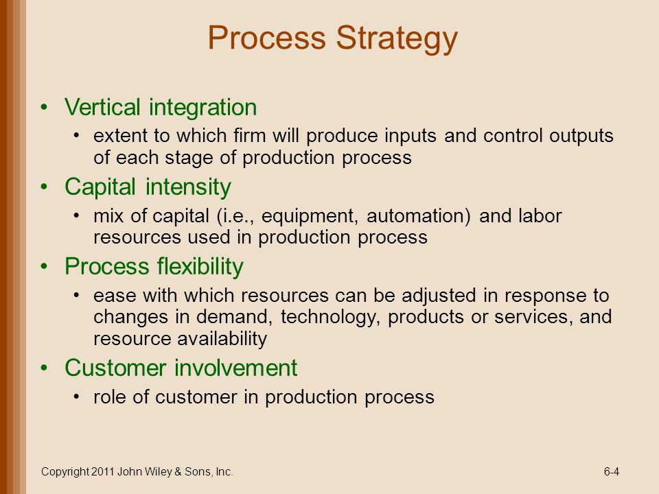 Product Technology Product data management (PDM) Keeps track of design specs and revisions for the life of the product Product life cycle management (PLM) Integrates decisions of those involved in product development, manufacturing, sales, customer service, recycling, and disposal Product configuration Defines products configured by customers who have selected among various options, usually from a Web site Copyright 2011 John Wiley & Sons, Inc.6-45