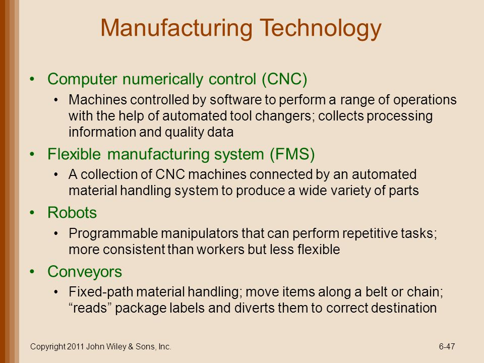Manufacturing Technology Computer numerically control (CNC) Machines controlled by software to perform a range of operations with the help of automate
