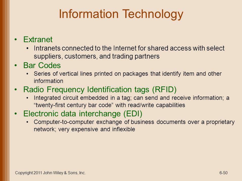 Information Technology Extranet Intranets connected to the Internet for shared access with select suppliers, customers, and trading partners Bar Codes