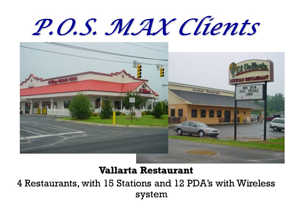 P.O.S. MAX Clients Vallarta Restaurant 4 Restaurants, with 15 Stations and 12 PDAs with Wireless system