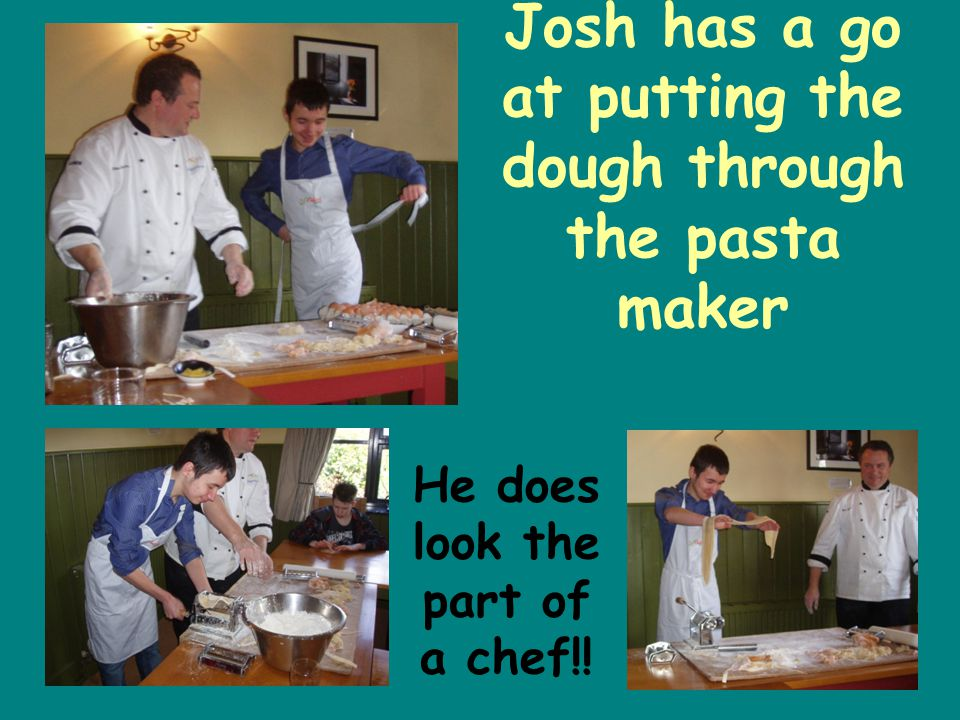 Josh has a go at putting the dough through the pasta maker He does look the part of a chef!!