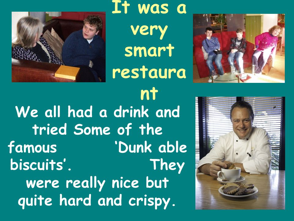 It was a very smart restaura nt We all had a drink and tried Some of the famous Dunk able biscuits.