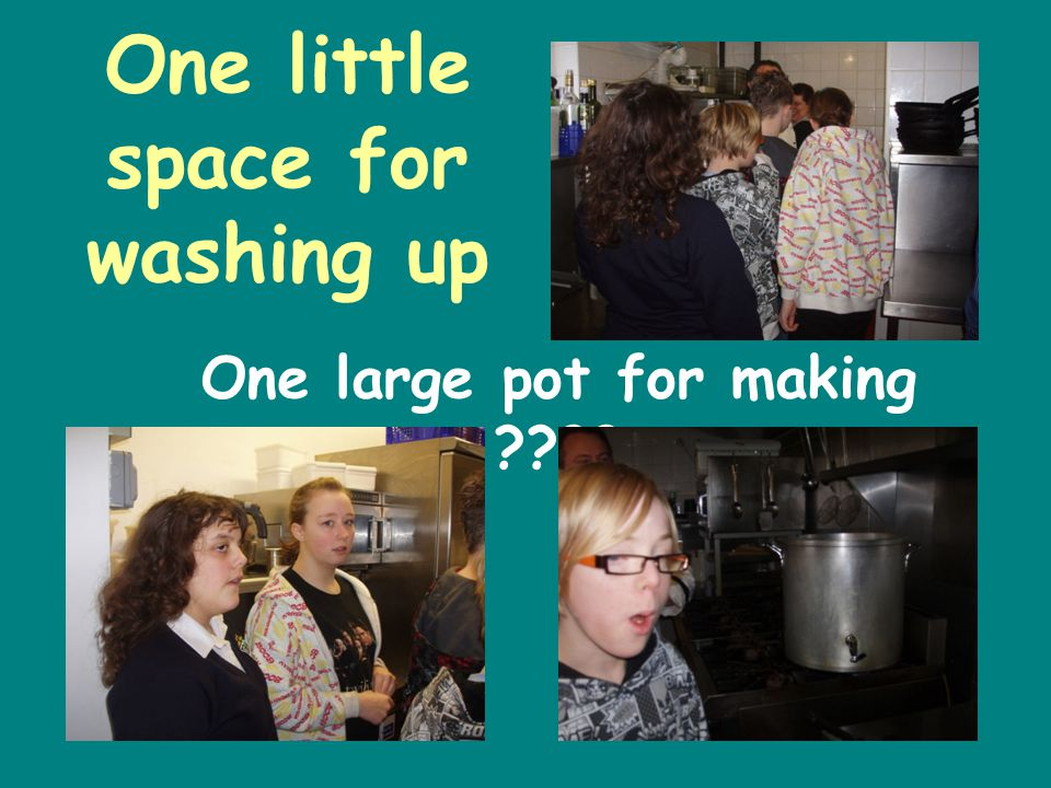 One little space for washing up One large pot for making