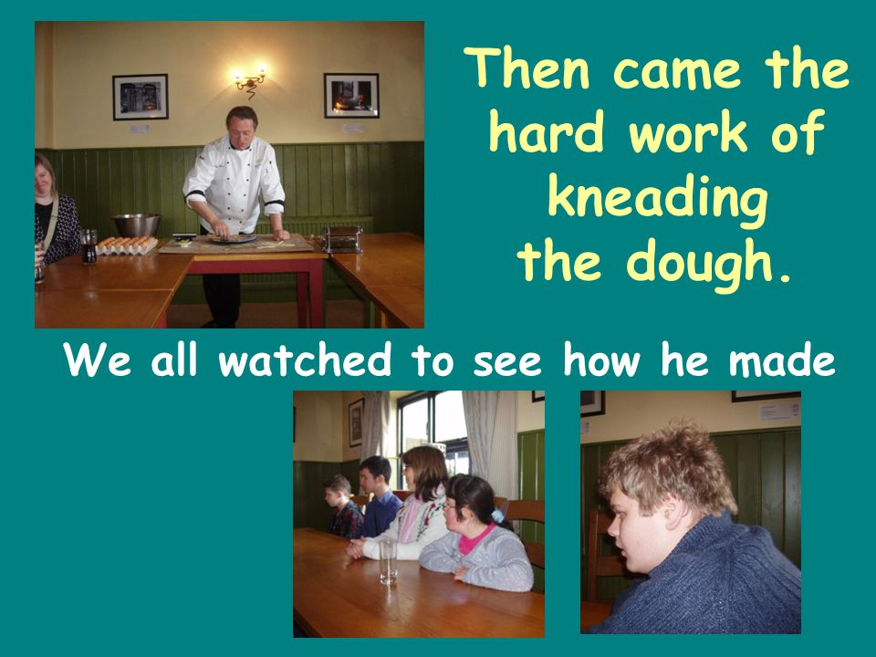 Then came the hard work of kneading the dough. We all watched to see how he made it.