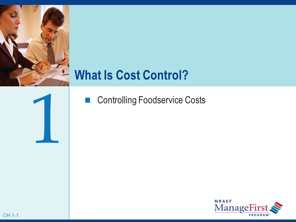 OH 1-1 What Is Cost Control? Controlling Foodservice Costs 1 OH 1-1