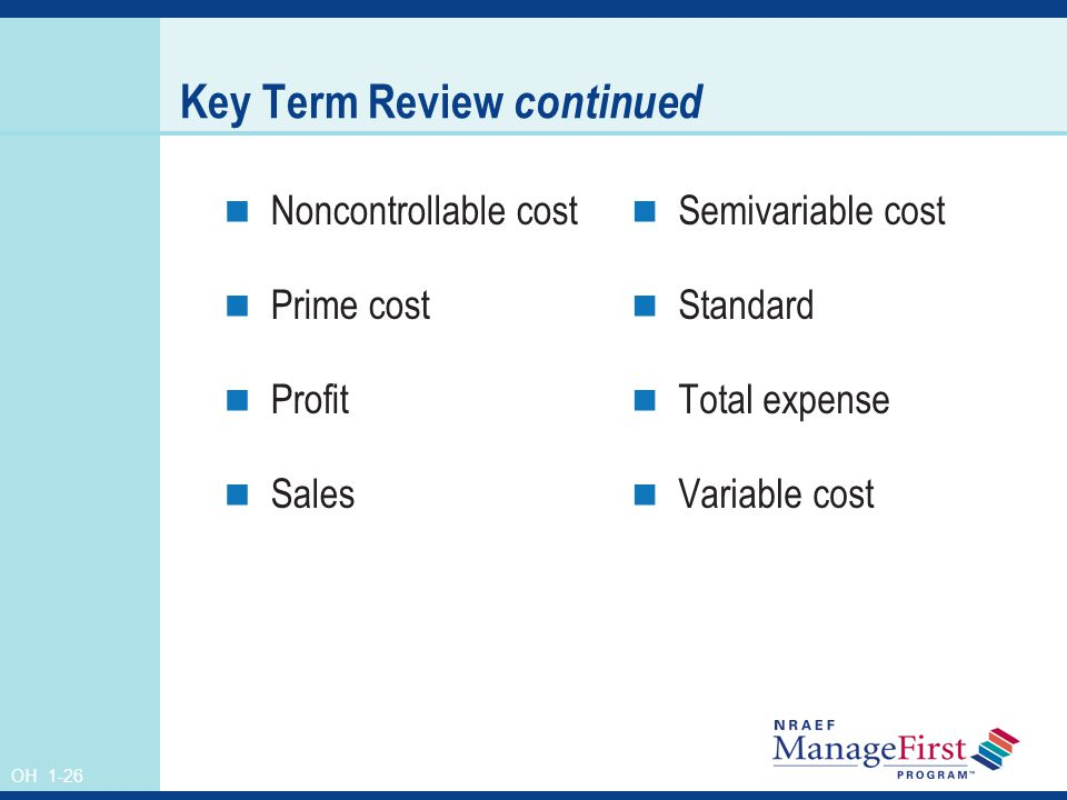 OH 1-26 Key Term Review continued Noncontrollable cost Prime cost Profit Sales Semivariable cost Standard Total expense Variable cost