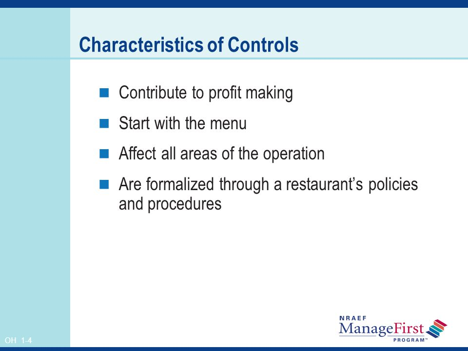 OH 1-4 Characteristics of Controls Contribute to profit making Start with the menu Affect all areas of the operation Are formalized through a restaura