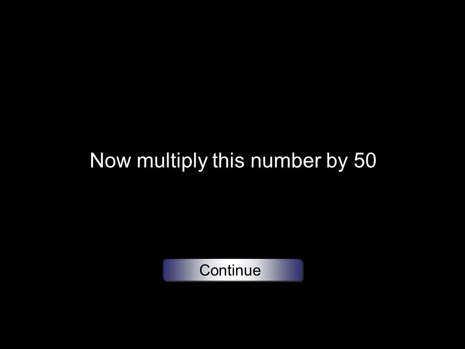 Now multiply this number by 50 Continue