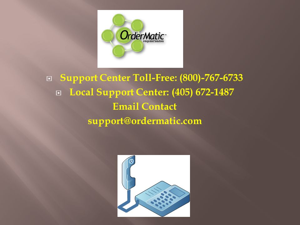 Support Center Toll-Free: (800)-767-6733 Local Support Center: (405) 672-1487 Email Contact support@ordermatic.com