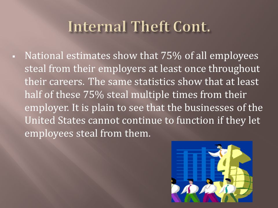 National estimates show that 75% of all employees steal from their employers at least once throughout their careers.