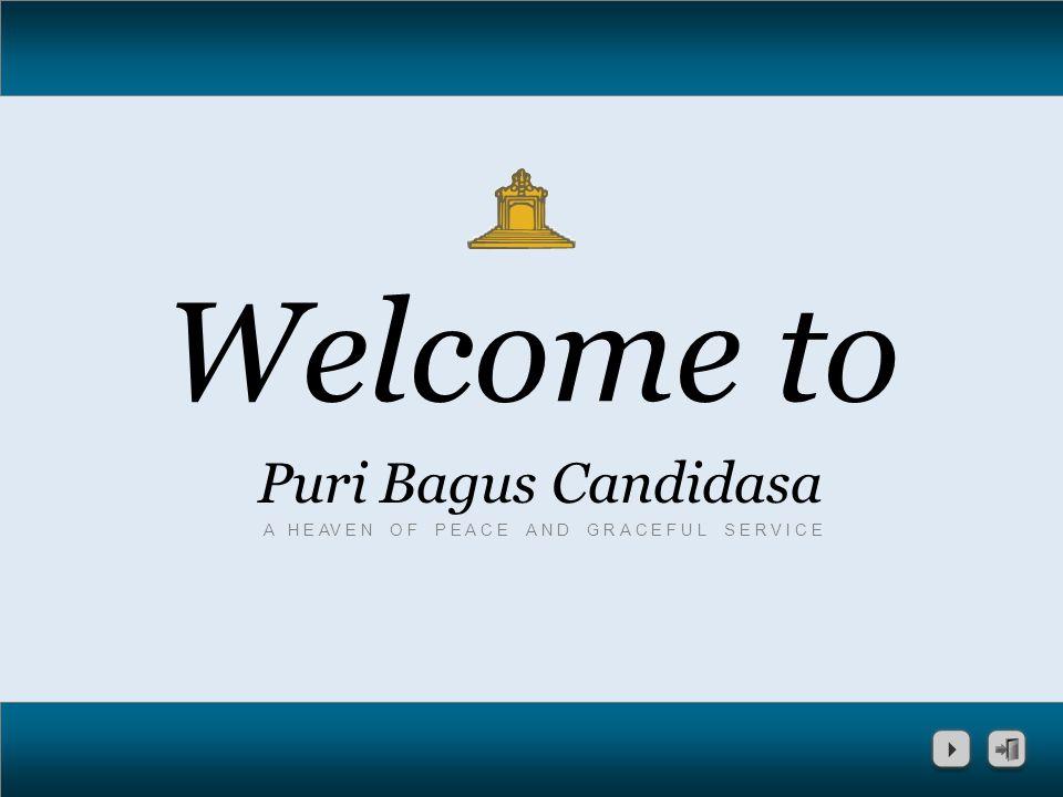 Welcome to Puri Bagus Candidasa A H E AV E N O F P E A C E A N D G R A C E F U L S E R V I C E