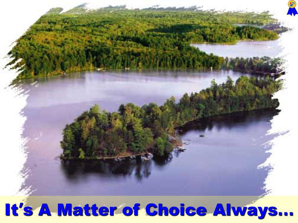 It s A Matter of Choice Always …