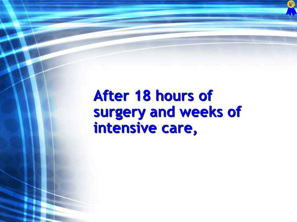 After 18 hours of surgery and weeks of intensive care,