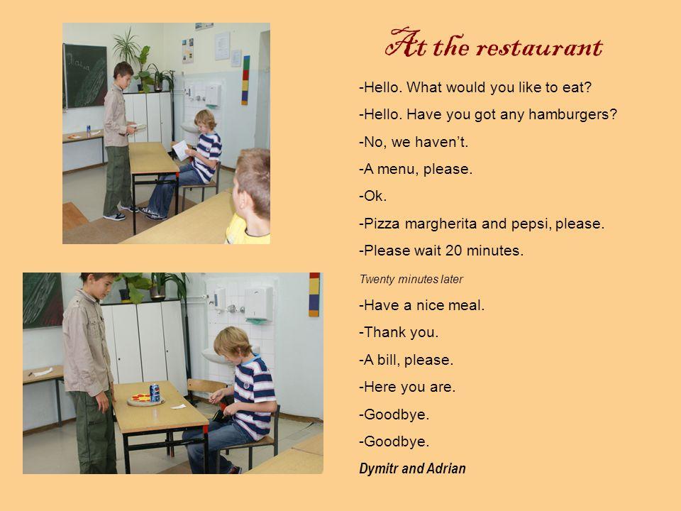 At the restaurant -Good morning.May I help you. -Good morning.