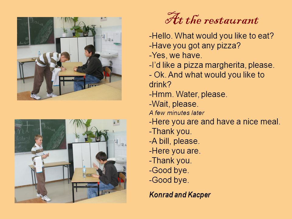 At the restaurant -Good morning.-What would you like to eat.