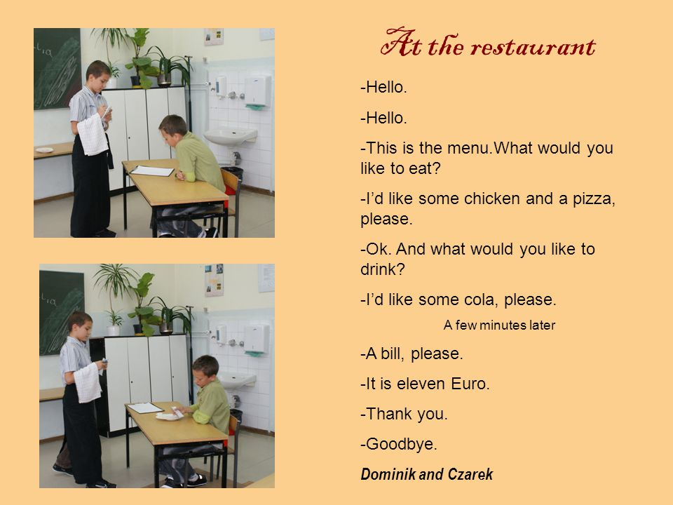 At the restaurant - Good morning.- Hello. - This is your table.