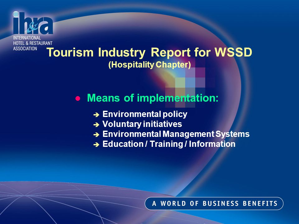 Means of implementation: Environmental policy Voluntary initiatives Environmental Management Systems Education / Training / Information Tourism Industry Report for WSSD (Hospitality Chapter)