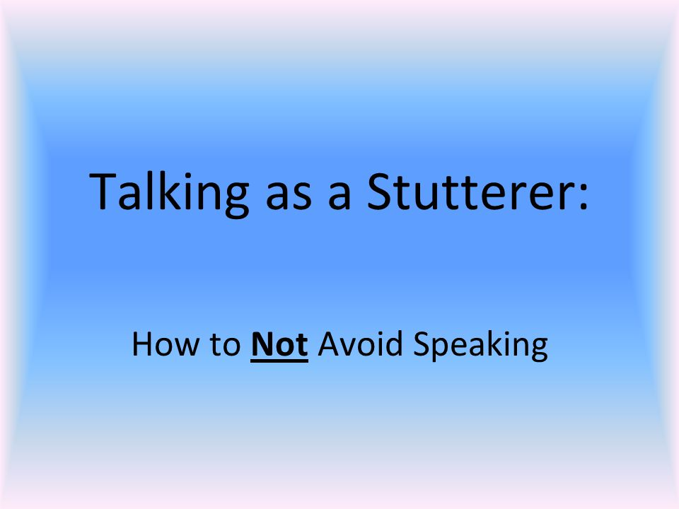 Talking as a Stutterer: How to Not Avoid Speaking