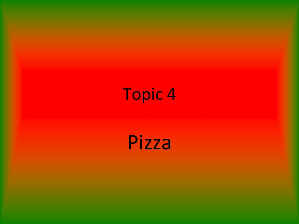Topic 4 Pizza