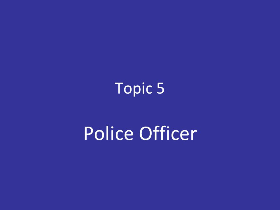 Topic 5 Police Officer