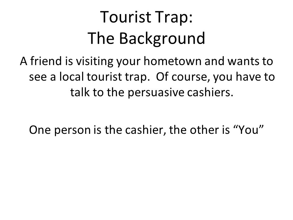 Tourist Trap: The Background A friend is visiting your hometown and wants to see a local tourist trap.