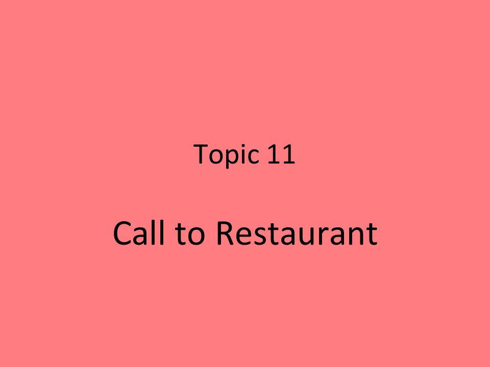 Topic 11 Call to Restaurant