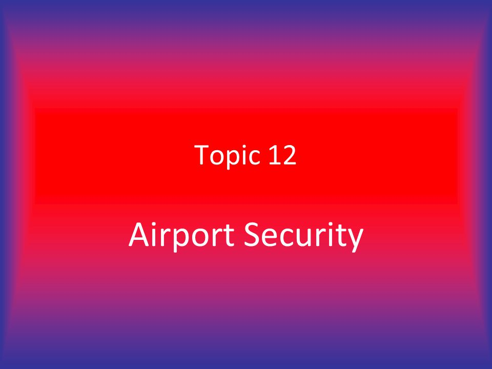 Topic 12 Airport Security
