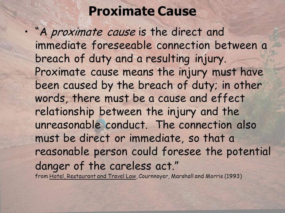 Proximate Cause A proximate cause is the direct and immediate foreseeable connection between a breach of duty and a resulting injury. Proximate cause