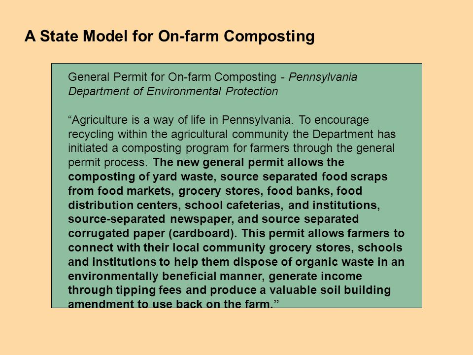A State Model for On-farm Composting General Permit for On-farm Composting - Pennsylvania Department of Environmental Protection Agriculture is a way of life in Pennsylvania.