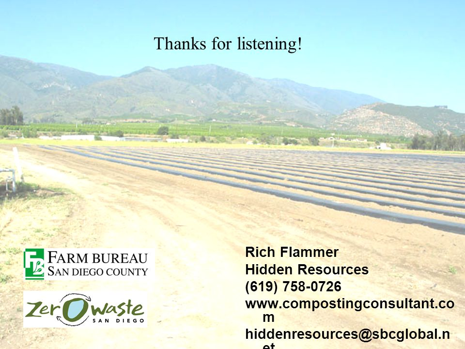 Rich Flammer Hidden Resources (619) 758-0726 www.compostingconsultant.co m hiddenresources@sbcglobal.n et Thanks for listening!