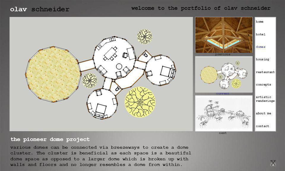 olav schneider welcome to the portfolio of olav schneider click here for previous current click here for next previous next the pioneer dome project various domes can be connected via breezeways to create a dome cluster.
