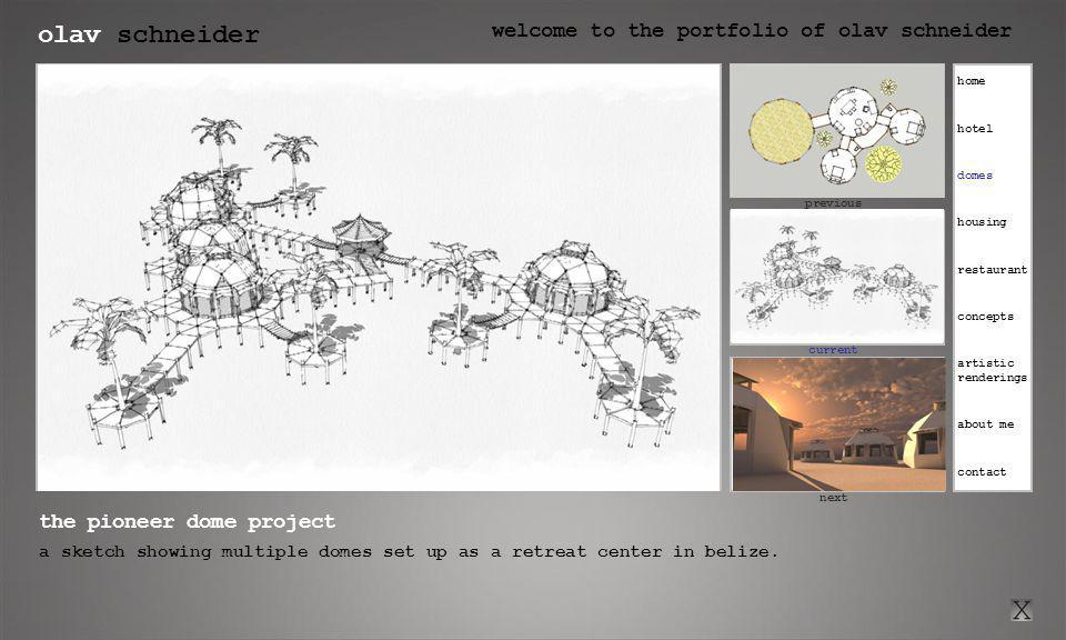 olav schneider welcome to the portfolio of olav schneider click here for previous current click here for next previous next the pioneer dome project a sketch showing multiple domes set up as a retreat center in belize.