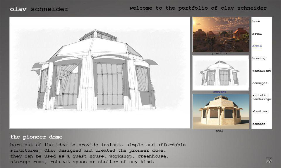 olav schneider welcome to the portfolio of olav schneider click here for previous current click here for next previous next the pioneer dome born out of the idea to provide instant, simple and affordable structures, Olav designed and created the pioneer dome.