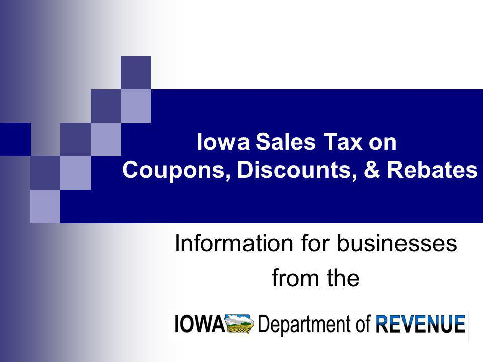 Information for businesses from the Iowa Sales Tax on Coupons, Discounts, & Rebates