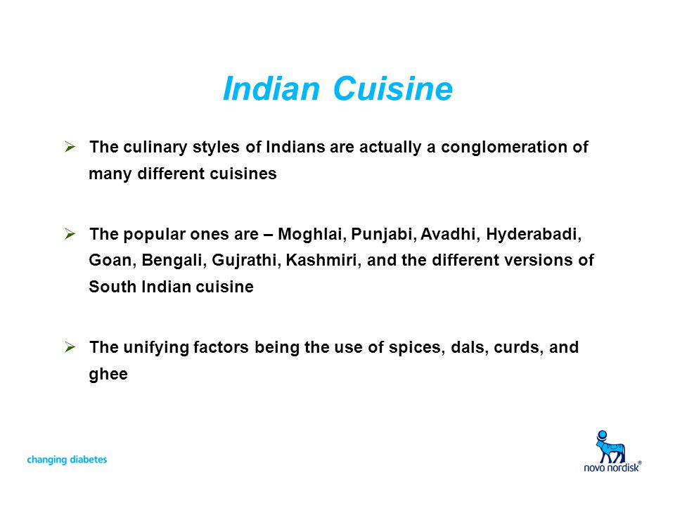 Indian Cuisine The culinary styles of Indians are actually a conglomeration of many different cuisines The popular ones are – Moghlai, Punjabi, Avadhi, Hyderabadi, Goan, Bengali, Gujrathi, Kashmiri, and the different versions of South Indian cuisine The unifying factors being the use of spices, dals, curds, and ghee