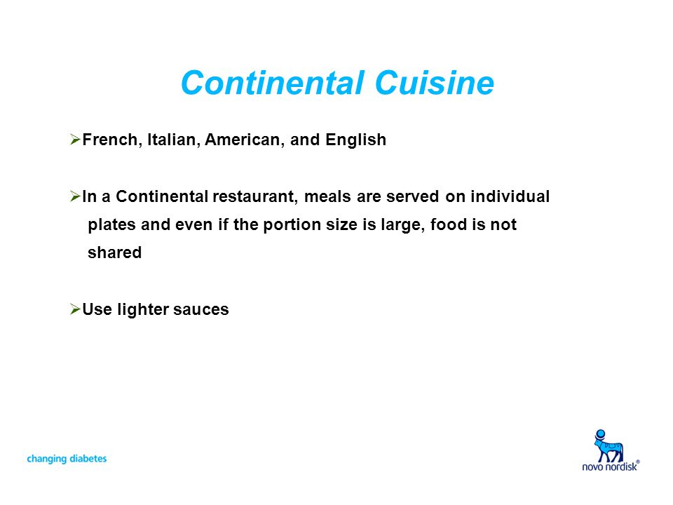 Continental Cuisine French, Italian, American, and English In a Continental restaurant, meals are served on individual plates and even if the portion