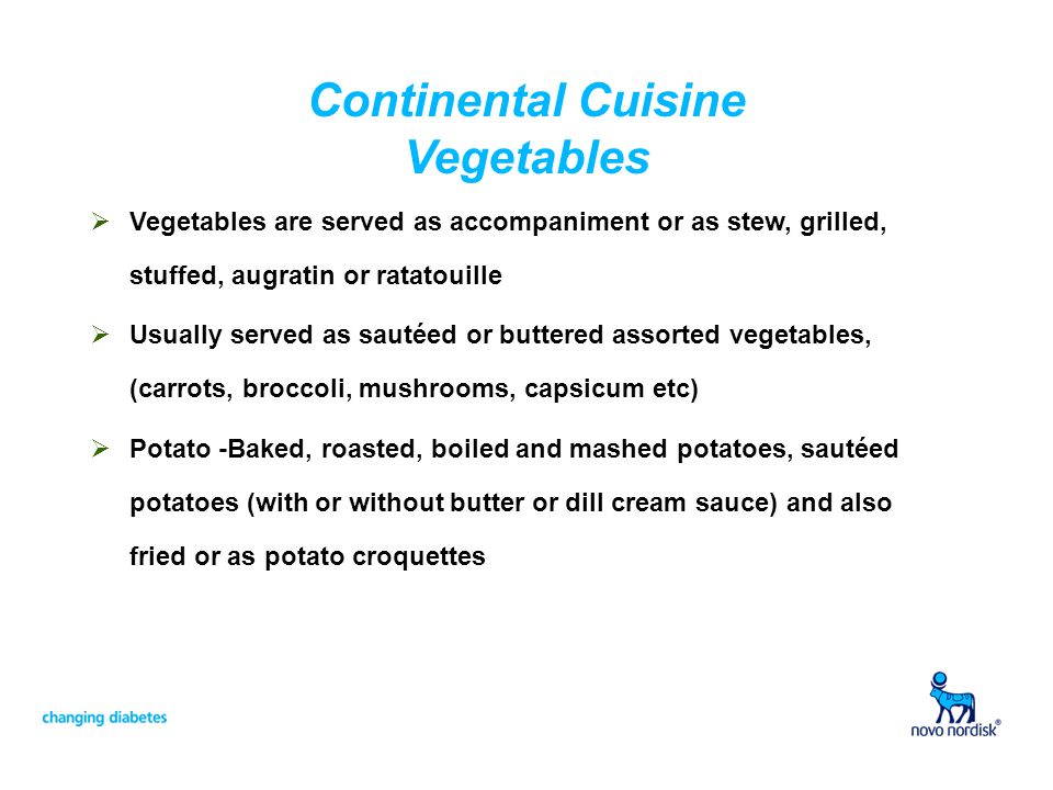 Continental Cuisine Vegetables Vegetables are served as accompaniment or as stew, grilled, stuffed, augratin or ratatouille Usually served as sautéed