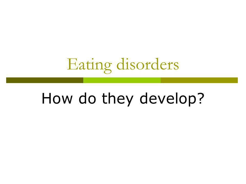 Eating disorders How do they develop?