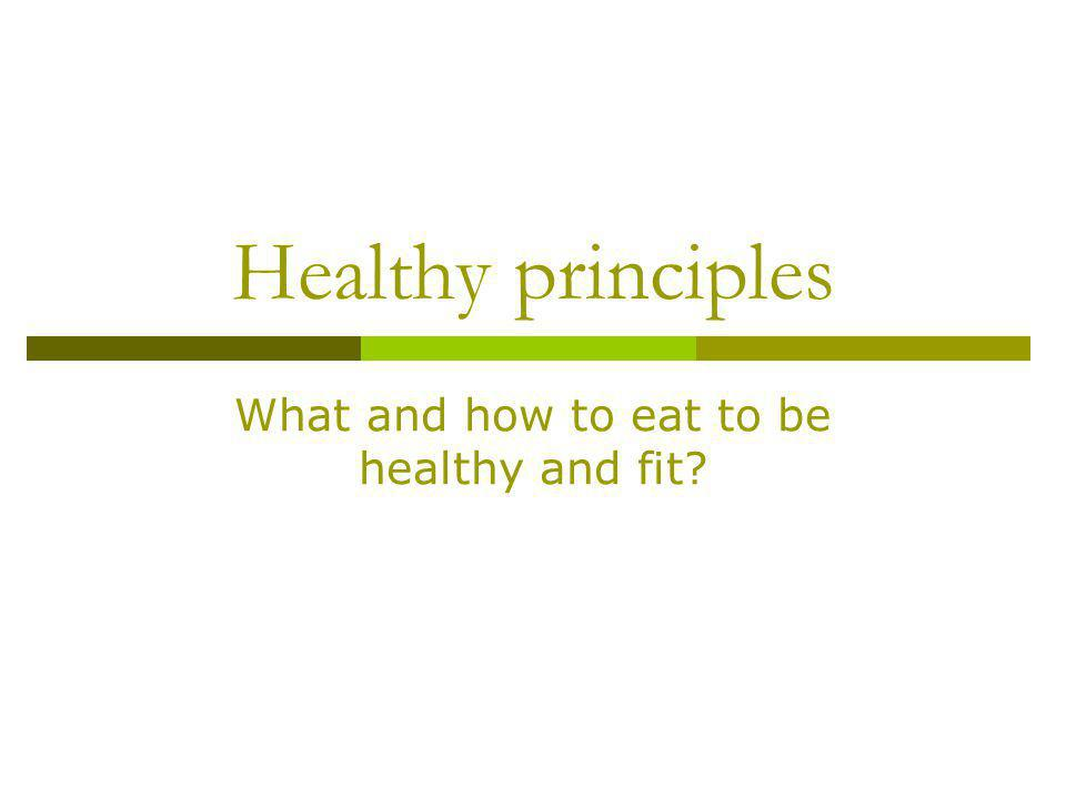 Healthy principles What and how to eat to be healthy and fit?